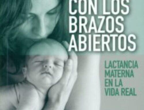 Amar con los brazos abiertos: Cómo disfrutar de la maternidad y la lactancia en la vida real