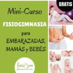 """Mini-Curso GRATIS """"FisioGimnasia Embarazadas, Mamás y Bebés"""""""