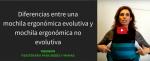Diferencias entre una mochila ergonómica evolutiva y una NO evolutiva